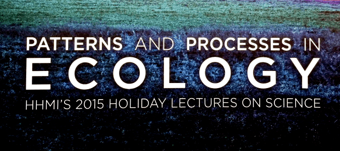 HHMI Patterns and Processes in Ecology Holiday Lecture Series 2015